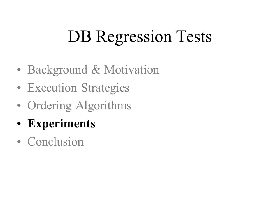 DB Regression Tests Background & Motivation Execution Strategies Ordering Algorithms Experiments Conclusion
