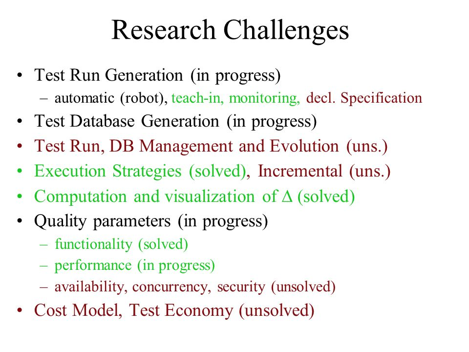 Research Challenges Test Run Generation (in progress) –automatic (robot), teach-in, monitoring, decl.