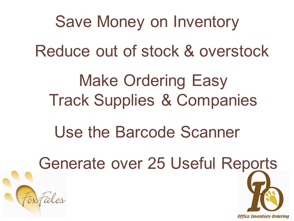 Save Money on Inventory Reduce out of stock & overstock Make Ordering Easy Track Supplies & Companies Generate over 25 Useful Reports Use the Barcode Scanner