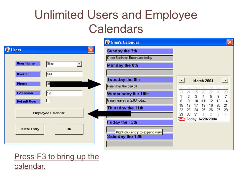 Unlimited Users and Employee Calendars Press F3 to bring up the calendar.
