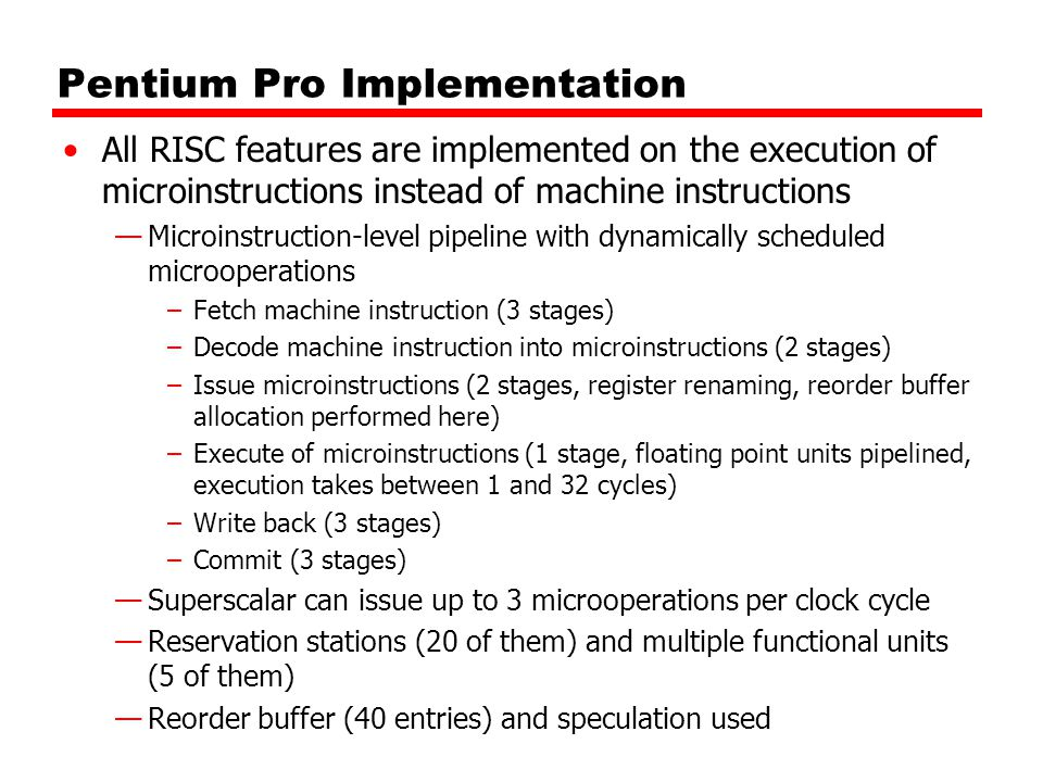All RISC features are implemented on the execution of microinstructions instead of machine instructions —Microinstruction-level pipeline with dynamica