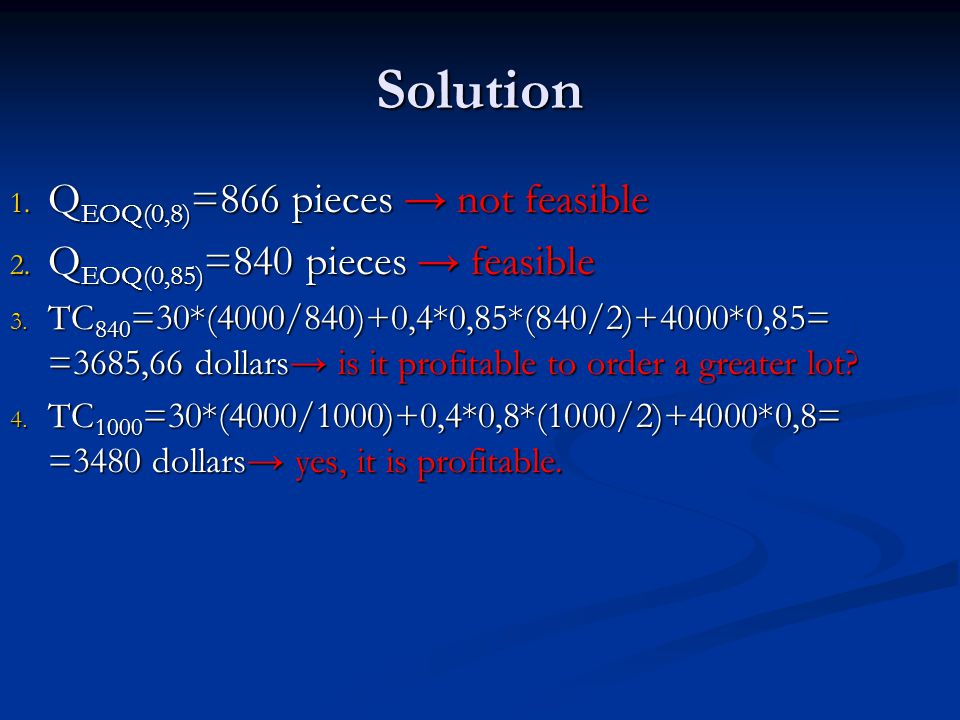 Solution 1. Q EOQ(0,8) =866 pieces → not feasible 2.