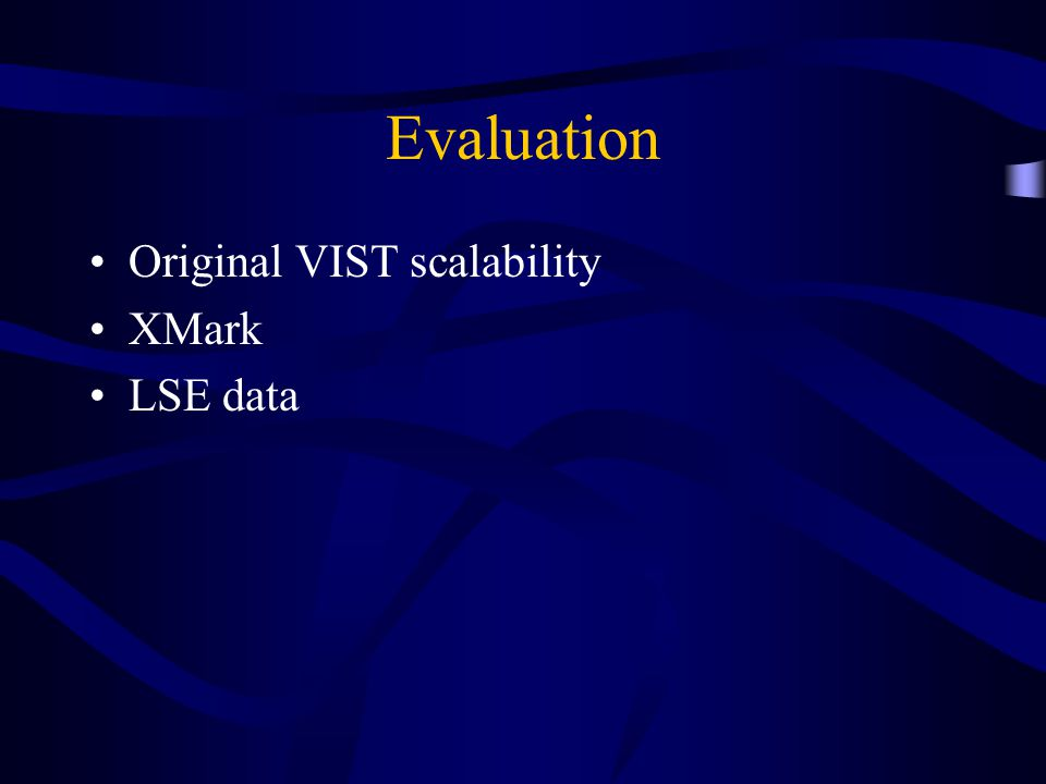 Evaluation Original VIST scalability XMark LSE data