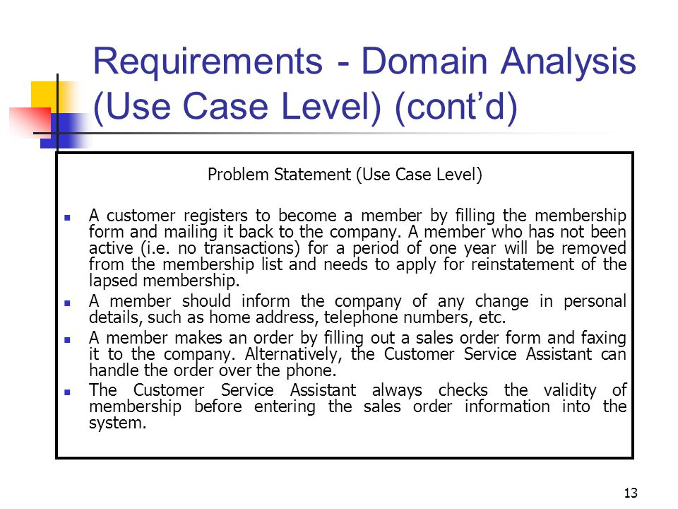 13 Requirements - Domain Analysis (Use Case Level) (cont'd) Problem Statement (Use Case Level) A customer registers to become a member by filling the