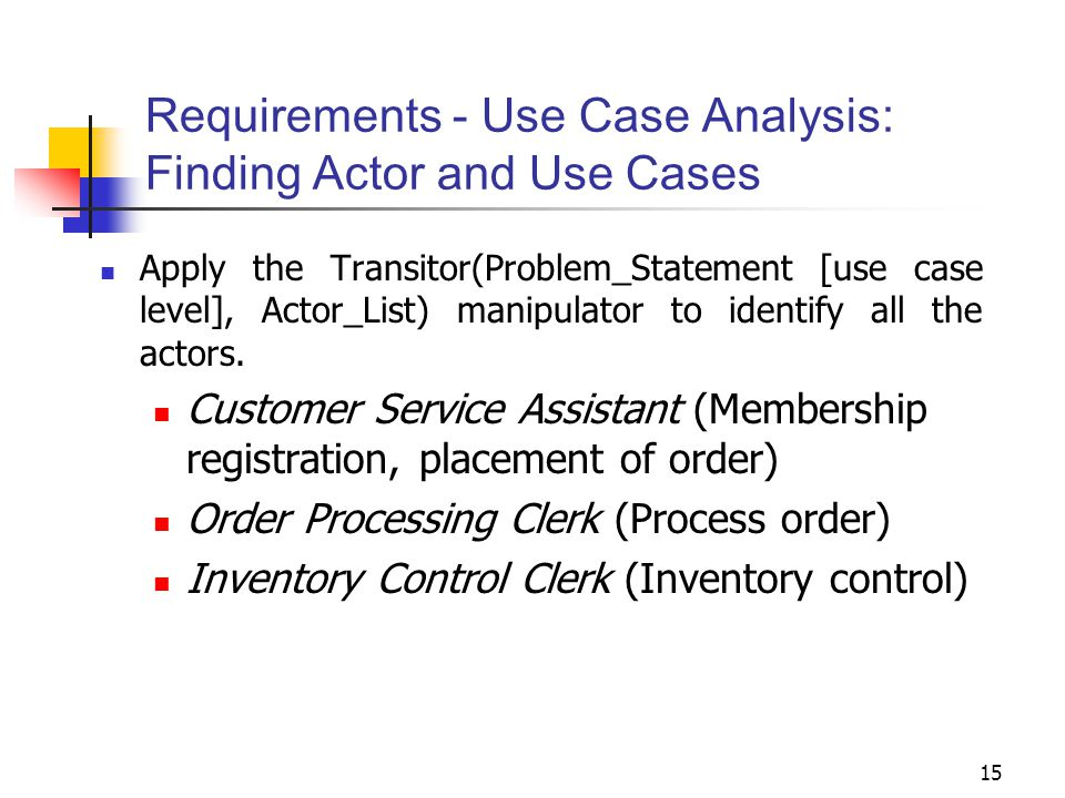 15 Requirements - Use Case Analysis: Finding Actor and Use Cases Apply the Transitor(Problem_Statement [use case level], Actor_List) manipulator to id