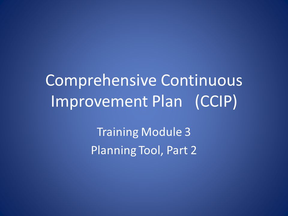 Comprehensive Continuous Improvement Plan(CCIP) Training Module 3 Planning Tool, Part 2