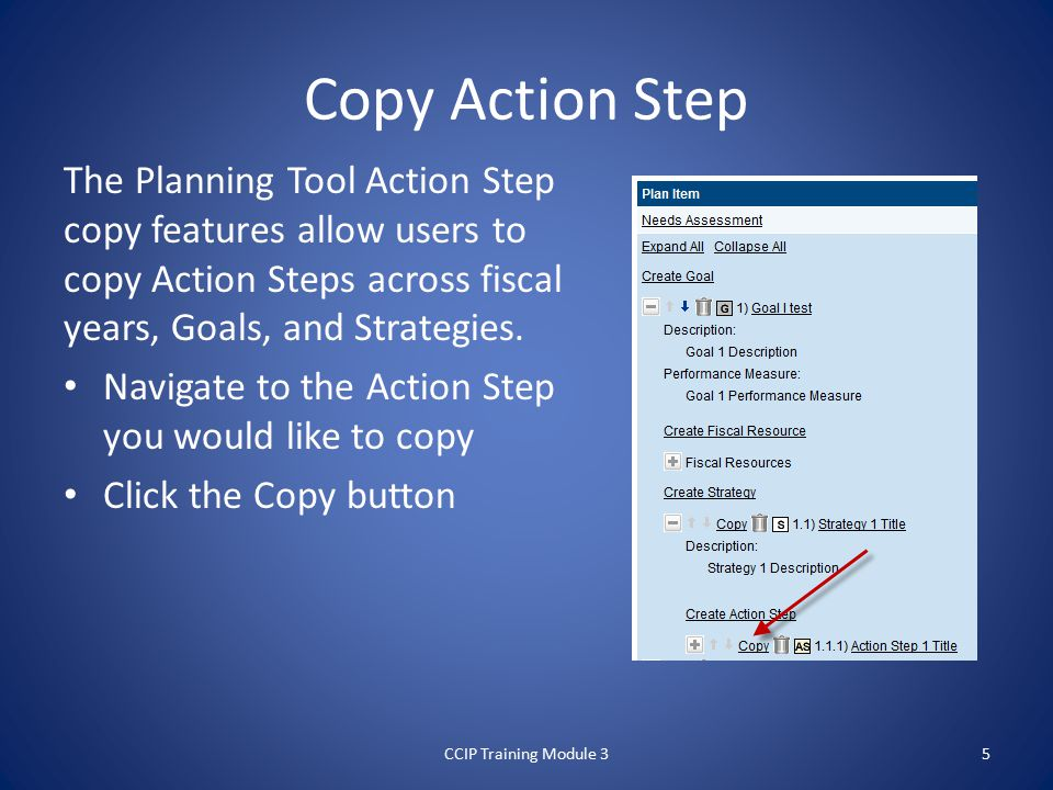 Copy Action Step The Planning Tool Action Step copy features allow users to copy Action Steps across fiscal years, Goals, and Strategies.