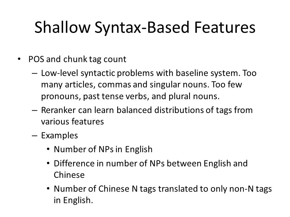 Shallow Syntax-Based Features POS and chunk tag count – Low-level syntactic problems with baseline system.