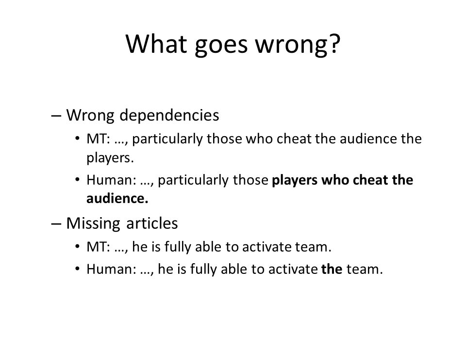 What goes wrong. – Wrong dependencies MT: …, particularly those who cheat the audience the players.