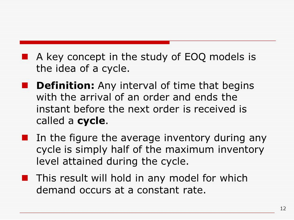 12 A key concept in the study of EOQ models is the idea of a cycle.