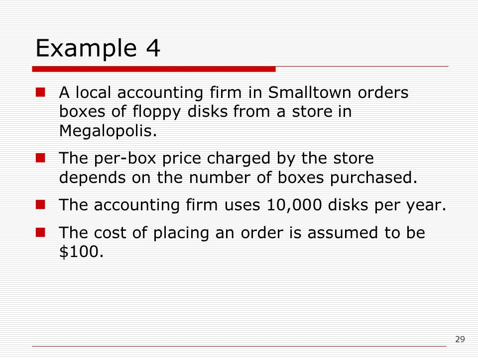 29 Example 4 A local accounting firm in Smalltown orders boxes of floppy disks from a store in Megalopolis.