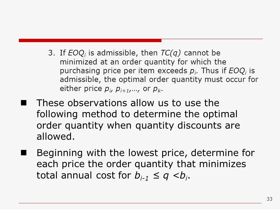33 3.If EOQ i is admissible, then TC(q) cannot be minimized at an order quantity for which the purchasing price per item exceeds p i.