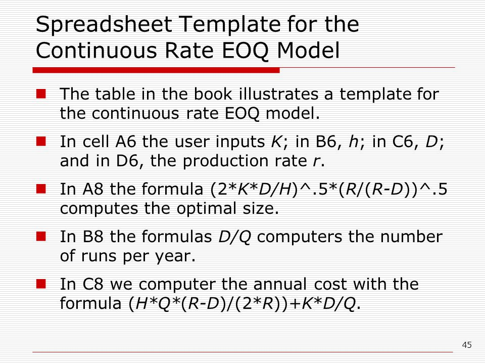 45 Spreadsheet Template for the Continuous Rate EOQ Model The table in the book illustrates a template for the continuous rate EOQ model.