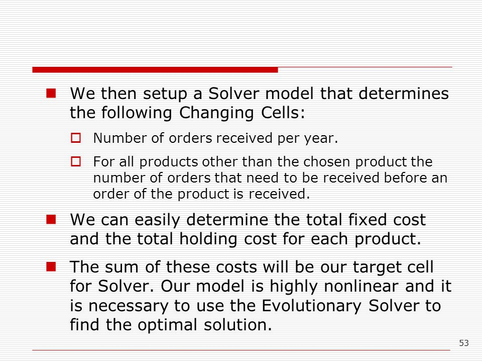 53 We then setup a Solver model that determines the following Changing Cells:  Number of orders received per year.