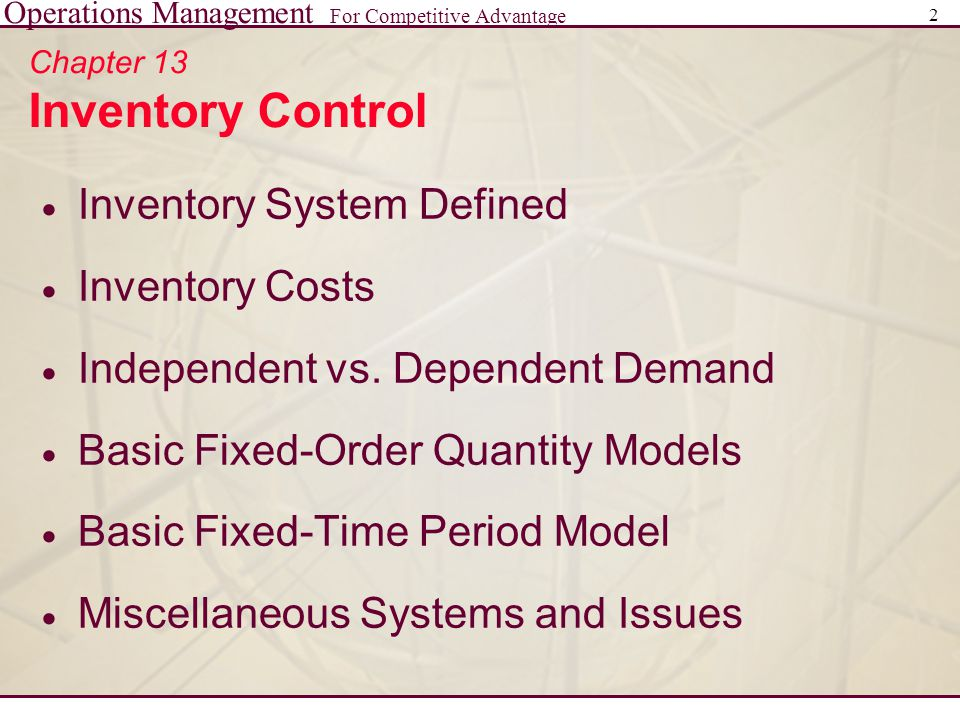 Operations Management For Competitive Advantage 2 Chapter 13 Inventory Control  Inventory System Defined  Inventory Costs  Independent vs. Dependen