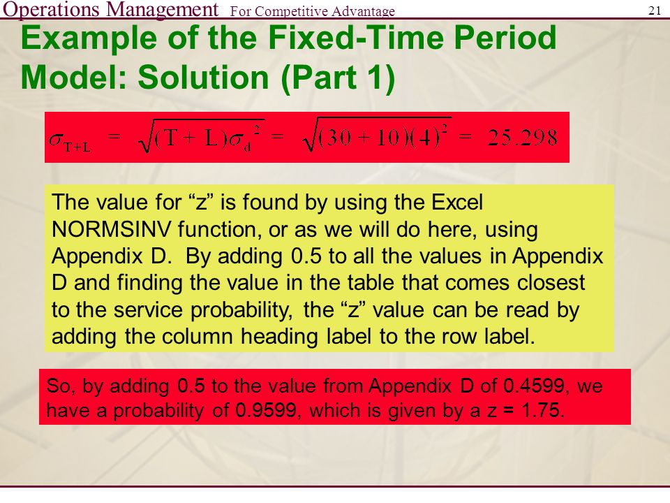 "Operations Management For Competitive Advantage 21 Example of the Fixed-Time Period Model: Solution (Part 1) The value for ""z"" is found by using the E"