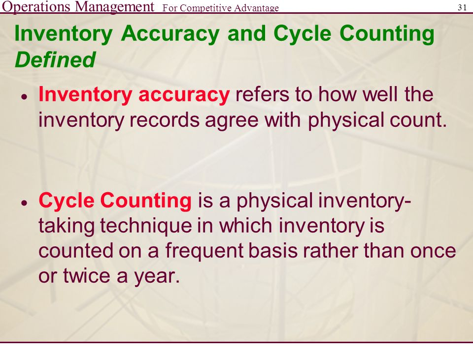 Operations Management For Competitive Advantage 31 Inventory Accuracy and Cycle Counting Defined  Inventory accuracy refers to how well the inventory