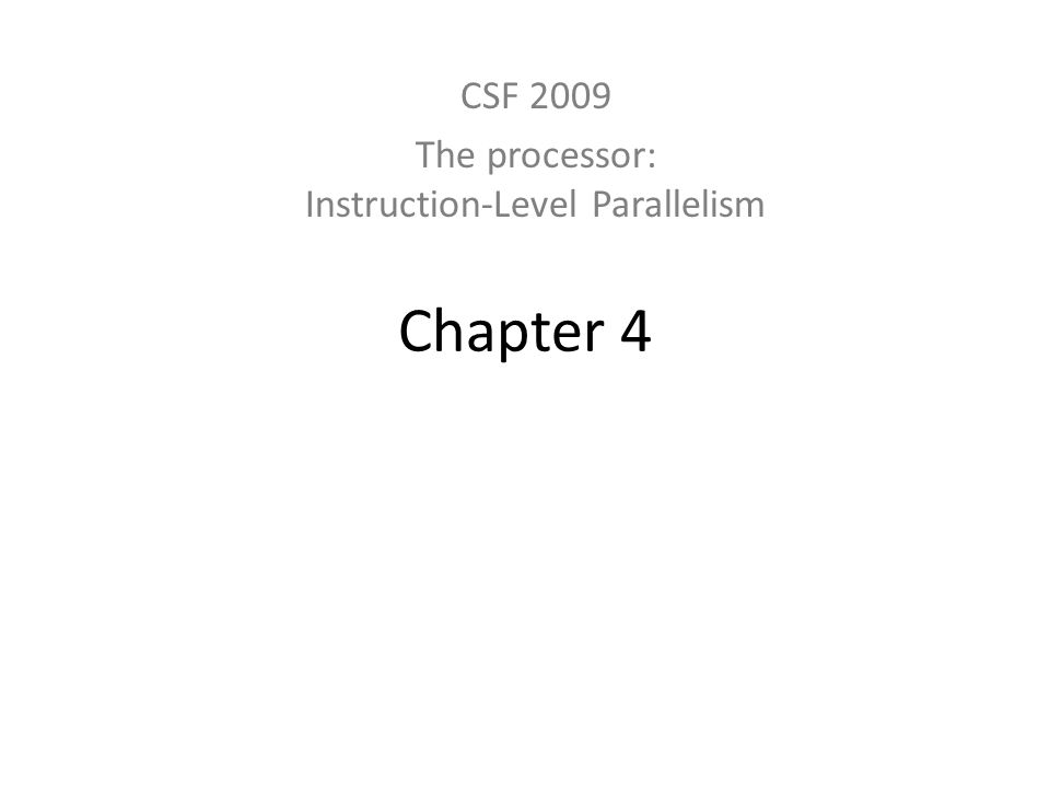 Chapter 4 CSF 2009 The processor: Instruction-Level Parallelism