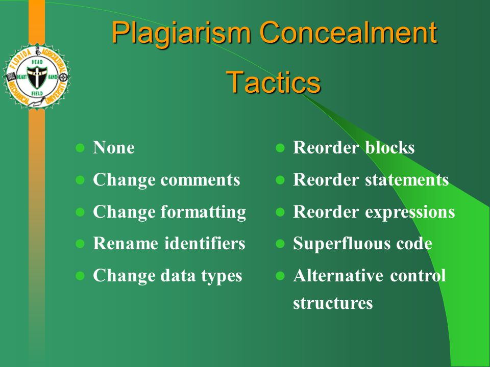 Plagiarism Concealment Tactics None Change comments Change formatting Rename identifiers Change data types Reorder blocks Reorder statements Reorder expressions Superfluous code Alternative control structures