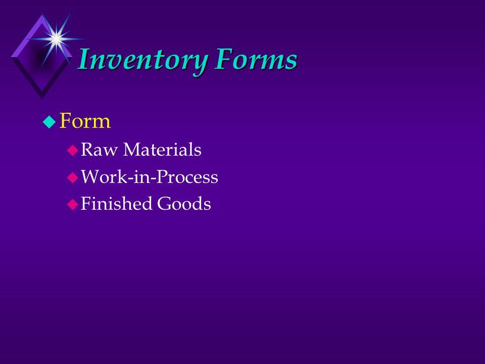 Inventory Forms u Form u Raw Materials u Work-in-Process u Finished Goods