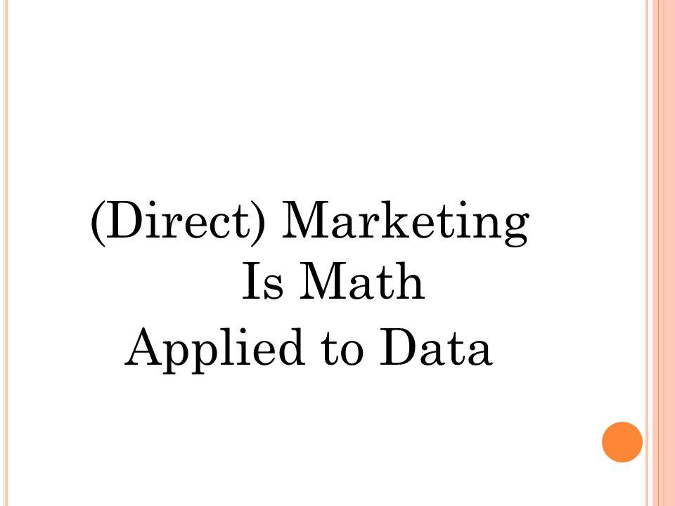 (Direct) Marketing Is Math Applied to Data