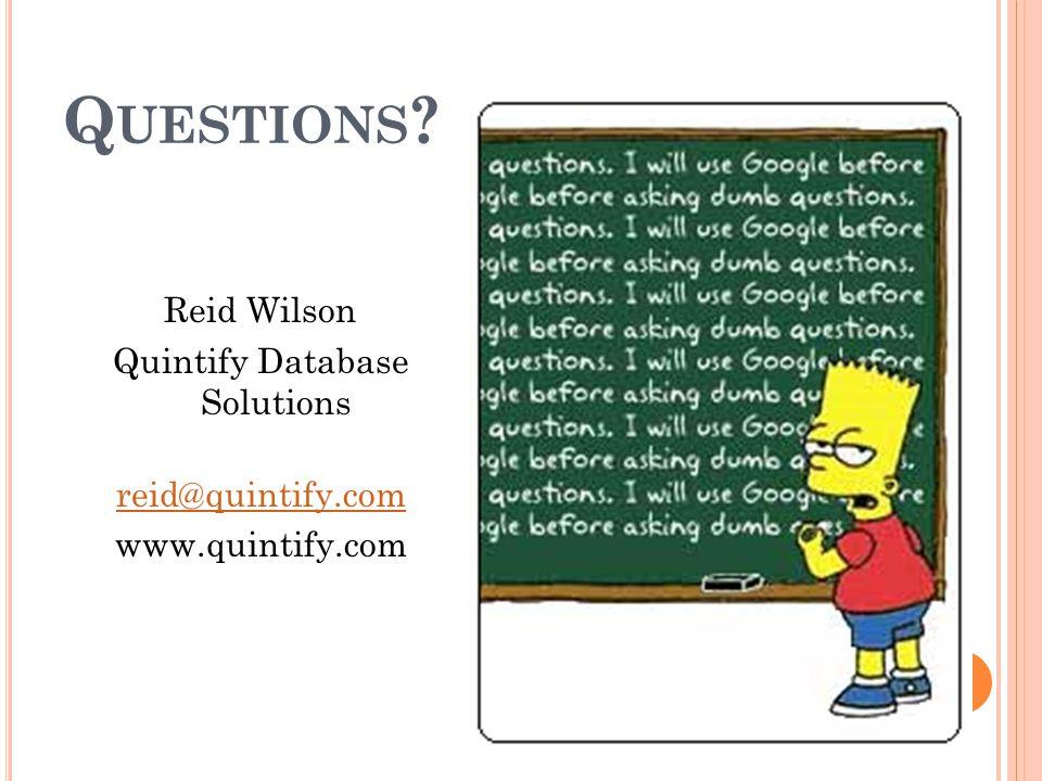 Q UESTIONS ? Reid Wilson Quintify Database Solutions reid@quintify.com www.quintify.com