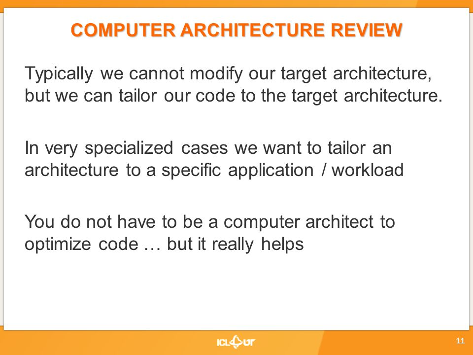 COMPUTER ARCHITECTURE REVIEW Typically we cannot modify our target architecture, but we can tailor our code to the target architecture.