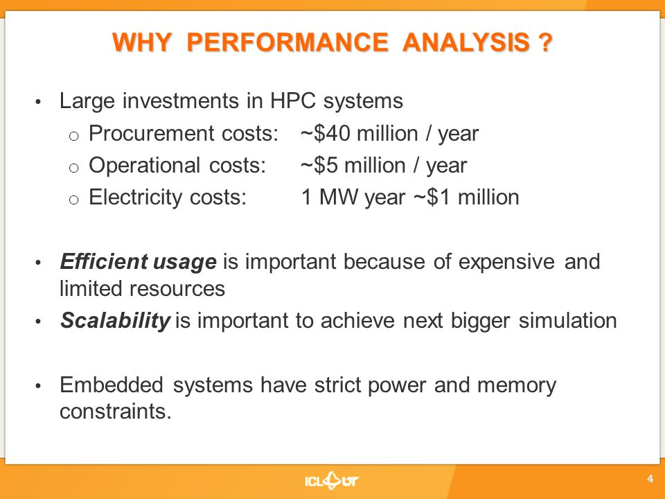 WHY PERFORMANCE ANALYSIS ? Large investments in HPC systems o Procurement costs: ~$40 million / year o Operational costs:~$5 million / year o Electric