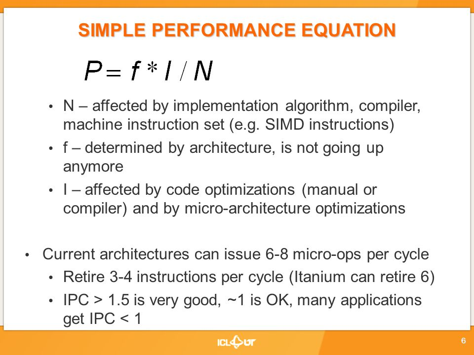 SIMPLE PERFORMANCE EQUATION N – affected by implementation algorithm, compiler, machine instruction set (e.g. SIMD instructions) f – determined by arc