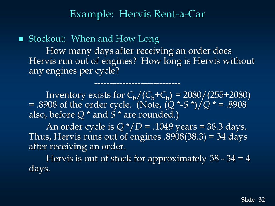 32 Slide Example: Hervis Rent-a-Car n Stockout: When and How Long How many days after receiving an order does Hervis run out of engines.