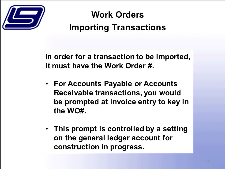 Work Orders Importing Transactions 107 In order for a transaction to be imported, it must have the Work Order #.