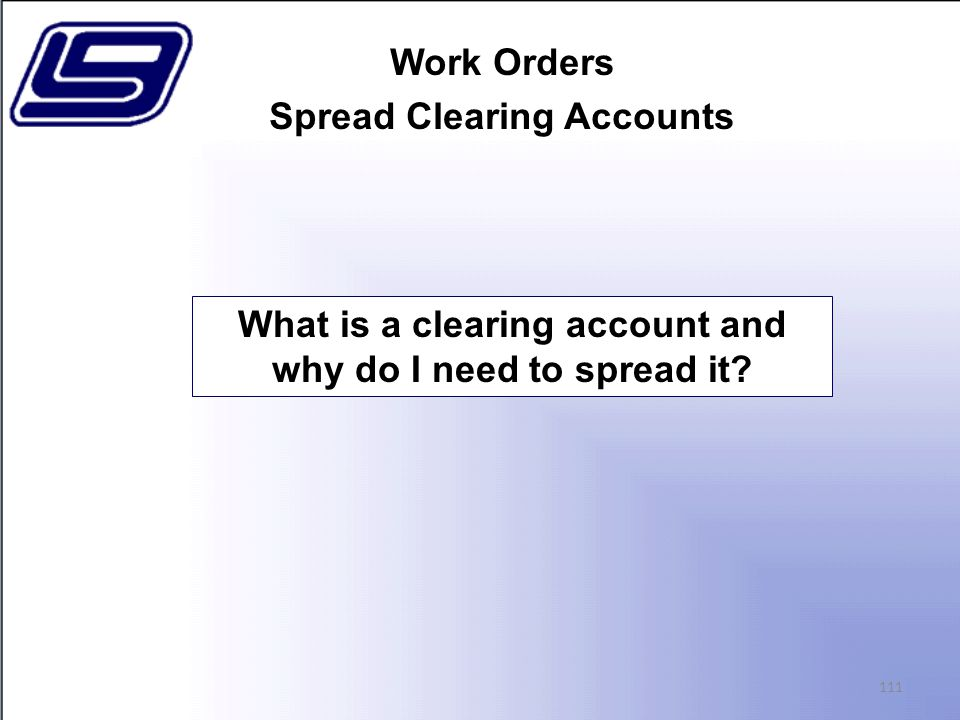 Work Orders Spread Clearing Accounts 111 What is a clearing account and why do I need to spread it