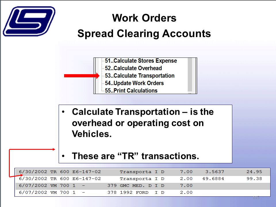 Work Orders Spread Clearing Accounts 115 Calculate Transportation – is the overhead or operating cost on Vehicles.
