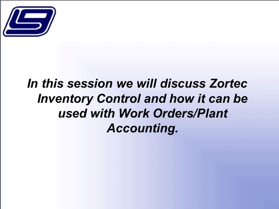 In this session we will discuss Zortec Inventory Control and how it can be used with Work Orders/Plant Accounting.