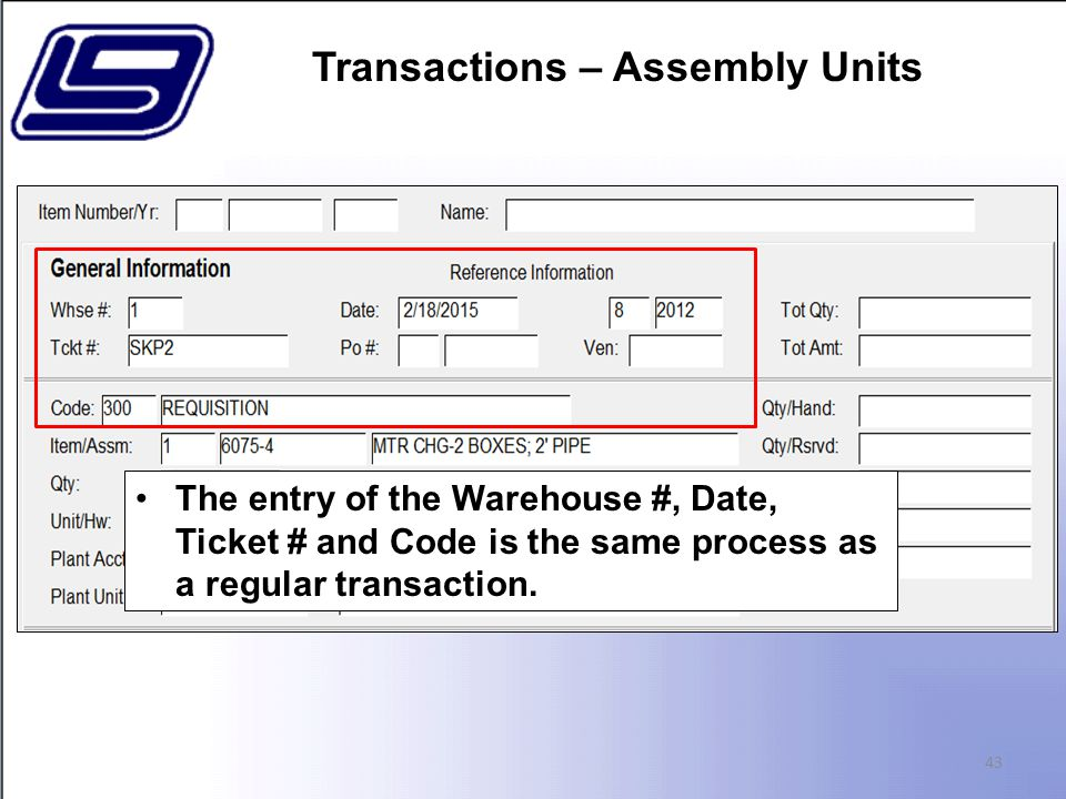 43 The entry of the Warehouse #, Date, Ticket # and Code is the same process as a regular transaction.