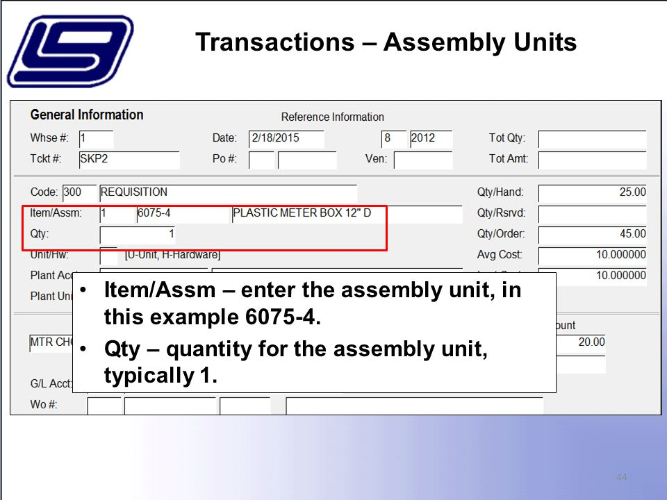 44 Item/Assm – enter the assembly unit, in this example 6075-4.