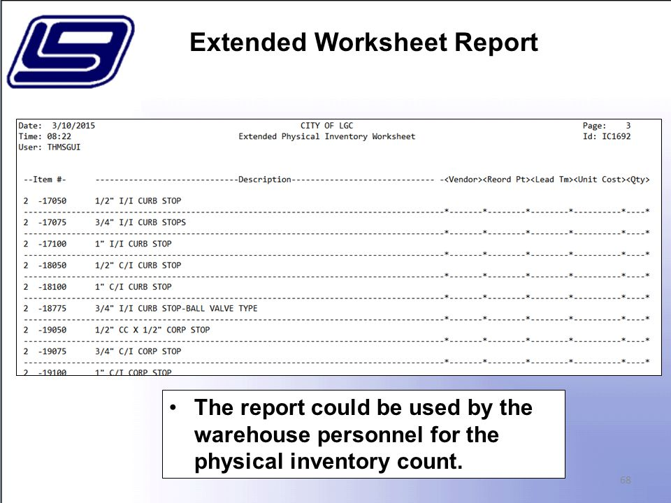 68 The report could be used by the warehouse personnel for the physical inventory count.