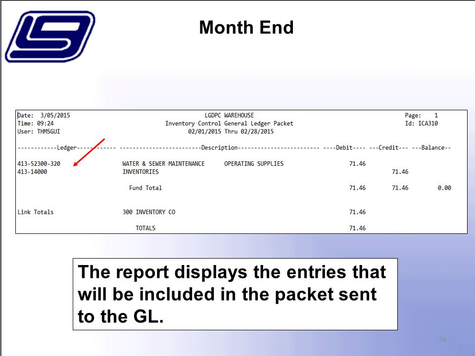 Month End 76 The report displays the entries that will be included in the packet sent to the GL.