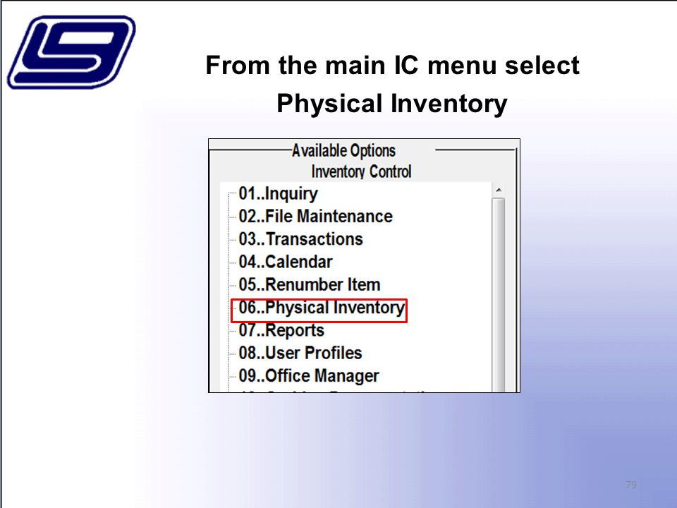 From the main IC menu select Physical Inventory 79