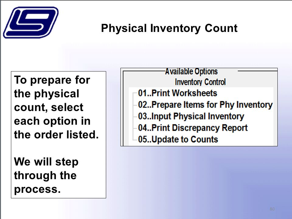 Physical Inventory Count 80 To prepare for the physical count, select each option in the order listed.