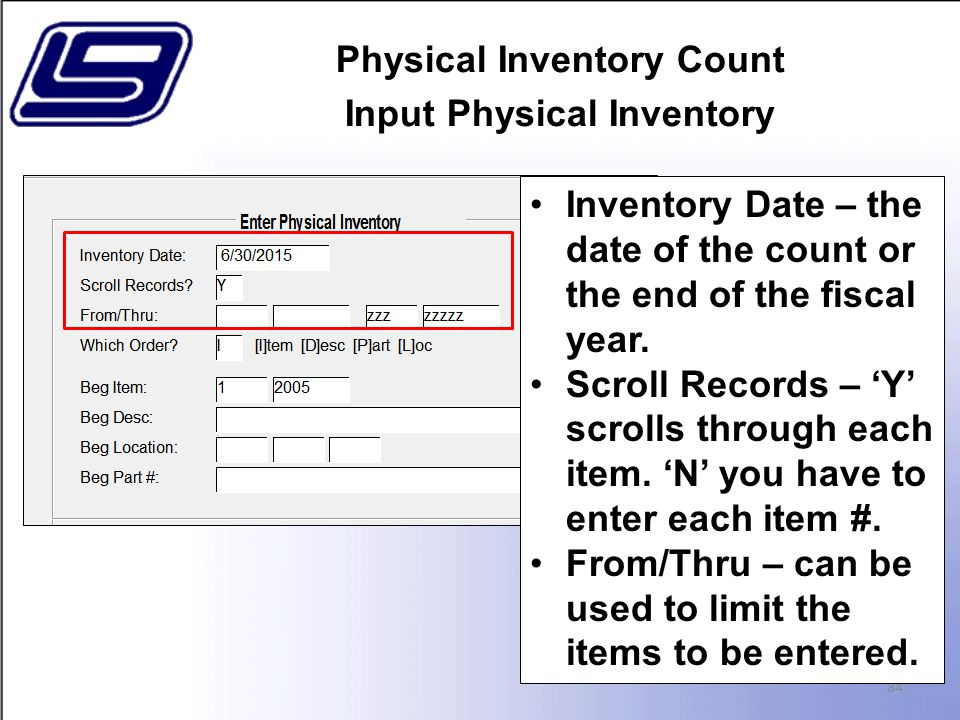 Physical Inventory Count Input Physical Inventory 84 Inventory Date – the date of the count or the end of the fiscal year.
