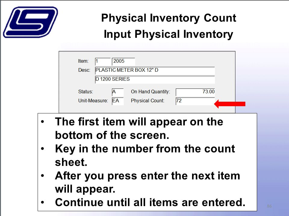 Physical Inventory Count Input Physical Inventory 86 The first item will appear on the bottom of the screen.