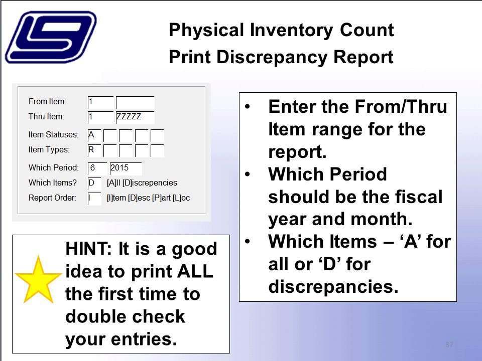 Physical Inventory Count Print Discrepancy Report 87 Enter the From/Thru Item range for the report.
