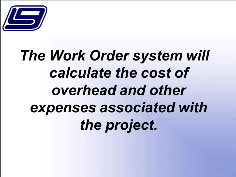 The Work Order system will calculate the cost of overhead and other expenses associated with the project.