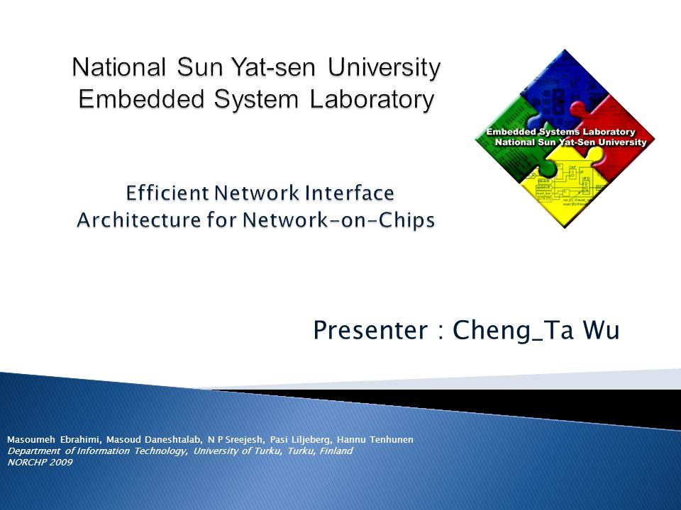 Presenter : Cheng_Ta Wu Masoumeh Ebrahimi, Masoud Daneshtalab, N P Sreejesh, Pasi Liljeberg, Hannu Tenhunen Department of Information Technology, Univ