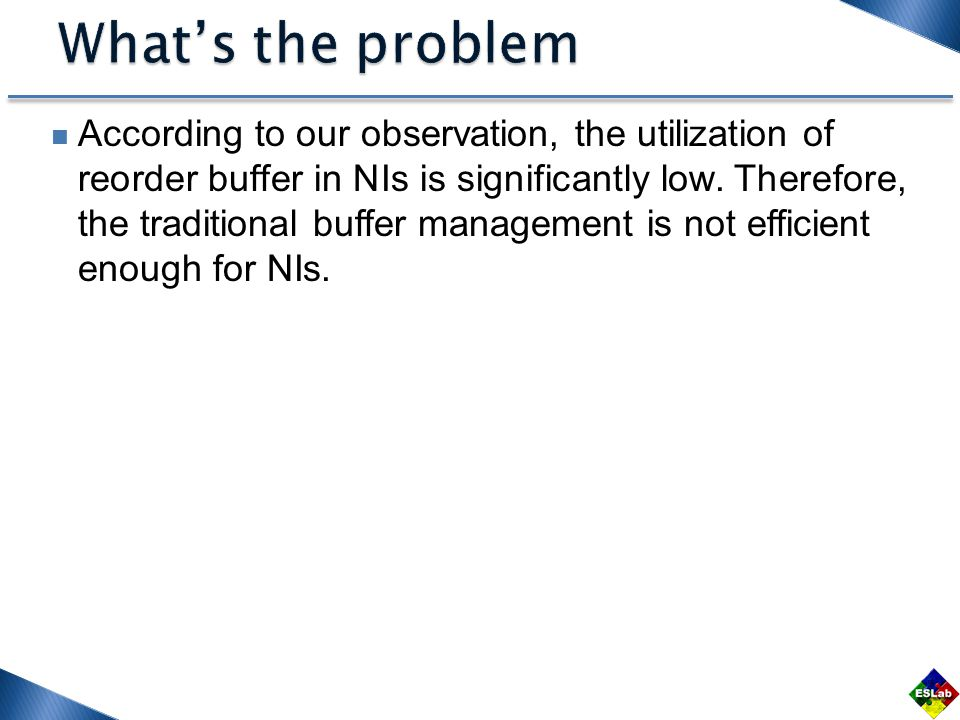 According to our observation, the utilization of reorder buffer in NIs is significantly low.