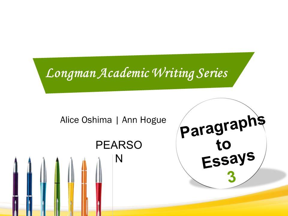 Paragraphs to Essays 3 PEARSO N Alice Oshima | Ann Hogue Longman Academic Writing Series