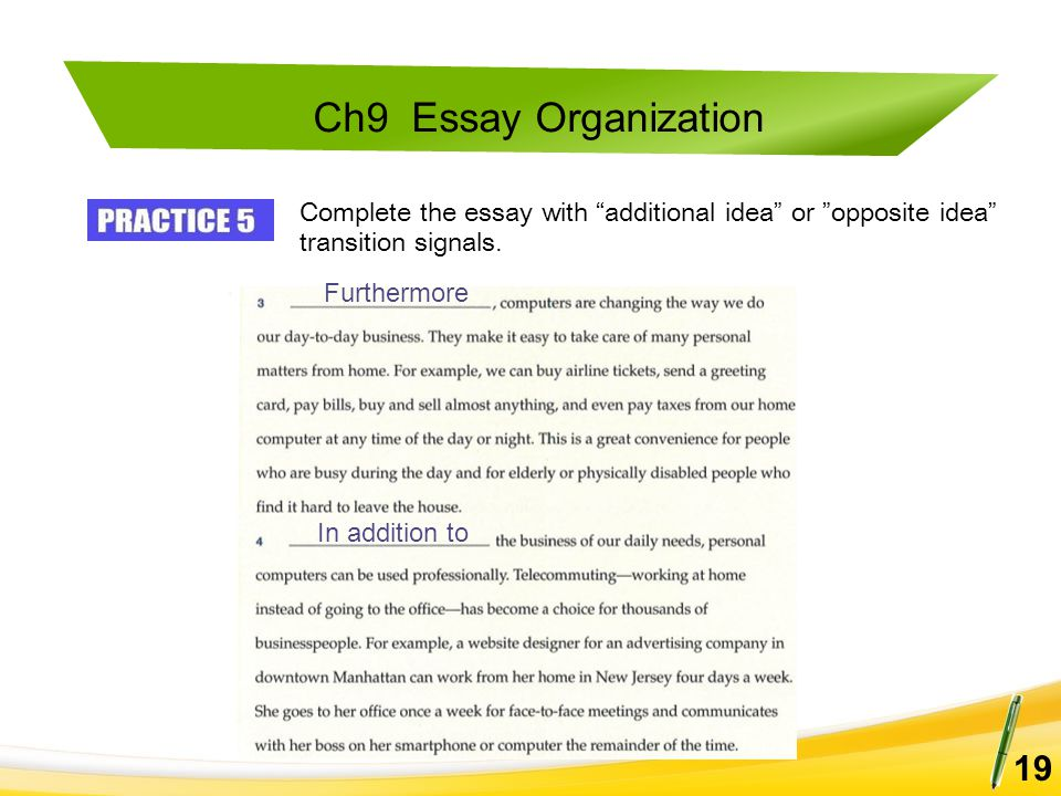"""Ch9 Essay Organization 19 Furthermore In addition to Complete the essay with """"additional idea"""" or """"opposite idea"""" transition signals."""