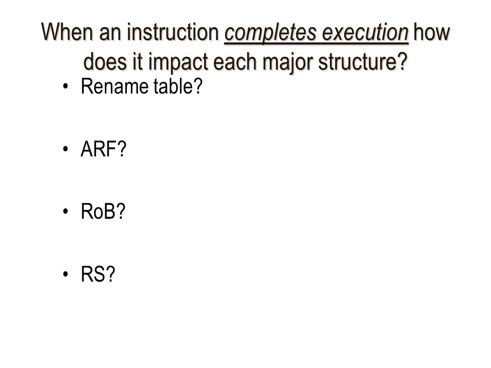 When an instruction completes execution how does it impact each major structure.
