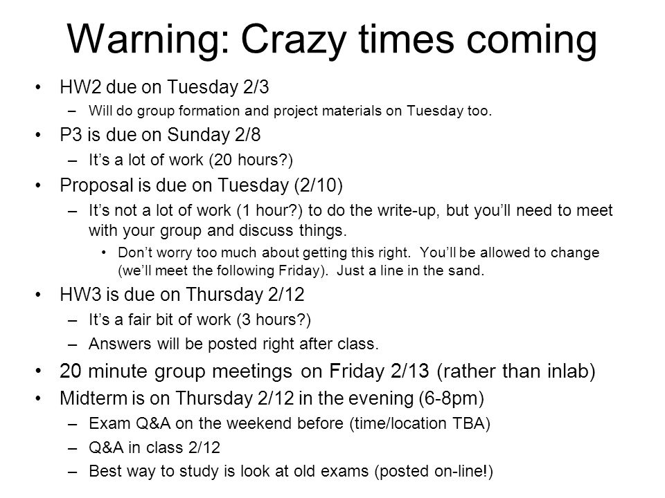 Warning: Crazy times coming HW2 due on Tuesday 2/3 –Will do group formation and project materials on Tuesday too.